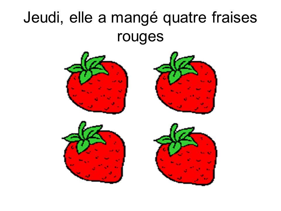 Jeudi, elle a mangé quatre fraises rouges