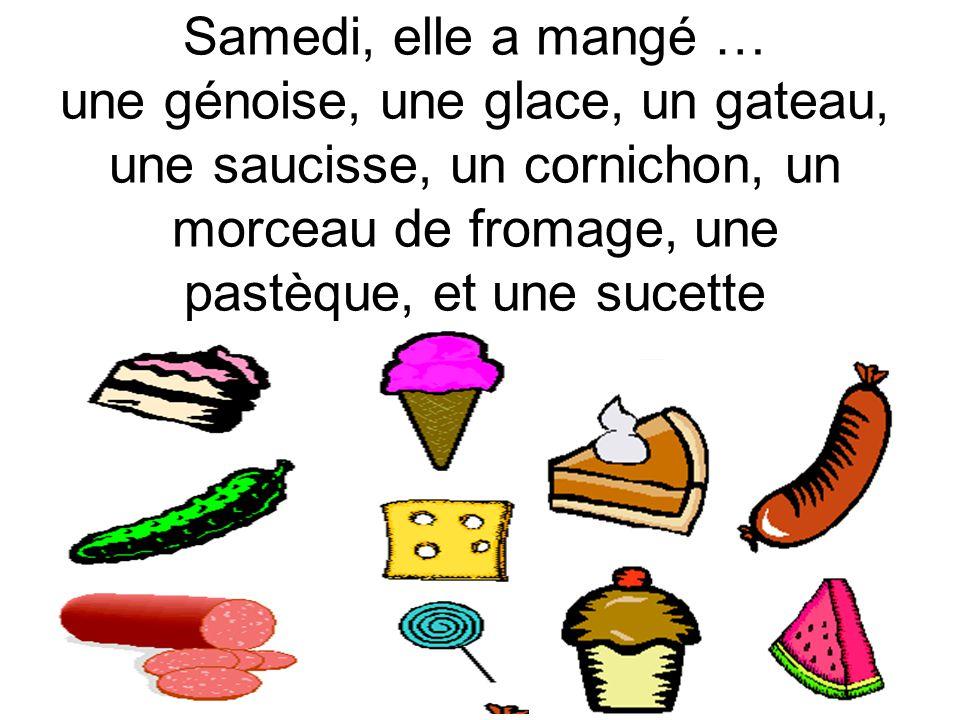 Samedi, elle a mangé … une génoise, une glace, un gateau, une saucisse, un cornichon, un morceau de fromage, une pastèque, et une sucette