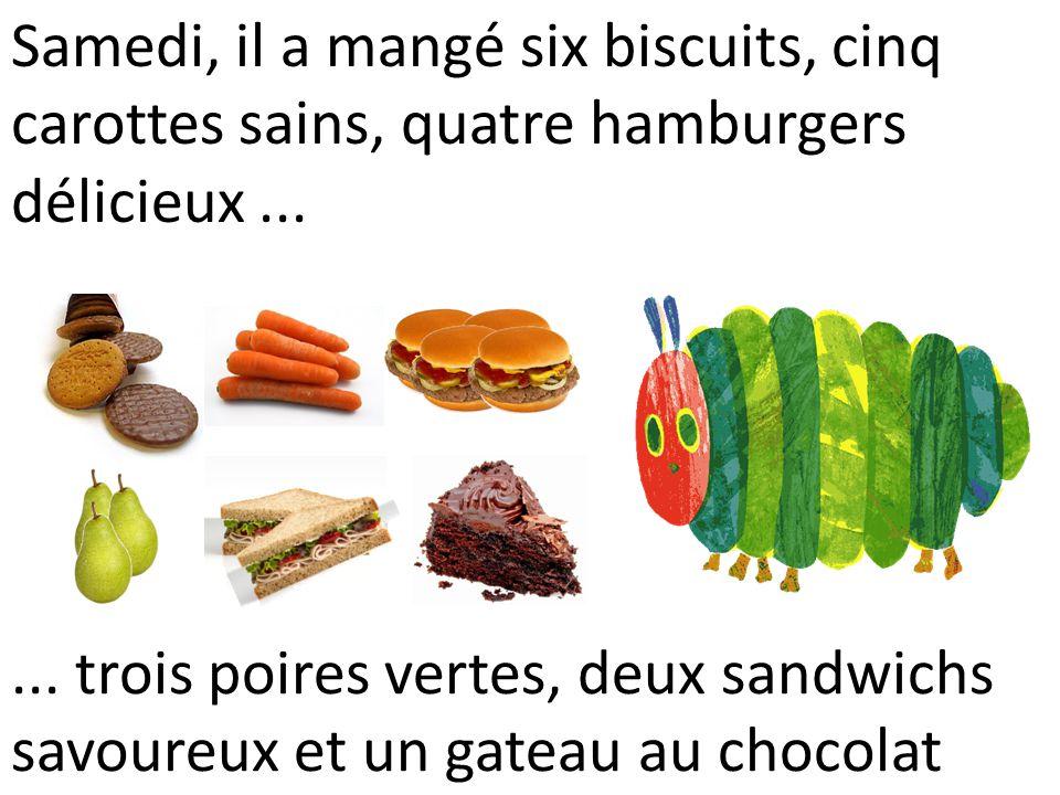 Samedi, il a mangé six biscuits, cinq carottes sains, quatre hamburgers délicieux...... trois poires vertes, deux sandwichs savoureux et un gateau au