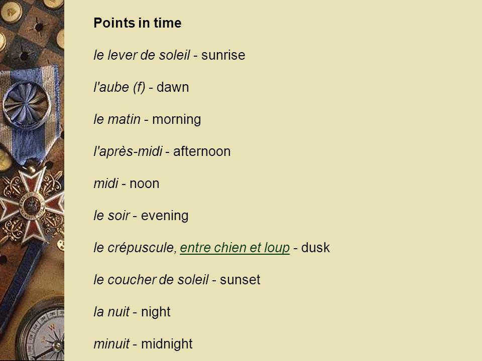 Periods of time une seconde - second une minute - minute une heure - hour un jour - day une semaine - week un mois - month un an