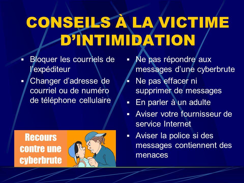 CONSEILS À LA VICTIME D'INTIMIDATION  Bloquer les courriels de l'expéditeur  Changer d'adresse de courriel ou de numéro de téléphone cellulaire  Ne