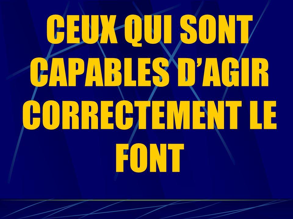 CEUX QUI SONT CAPABLES D'AGIR CORRECTEMENT LE FONT