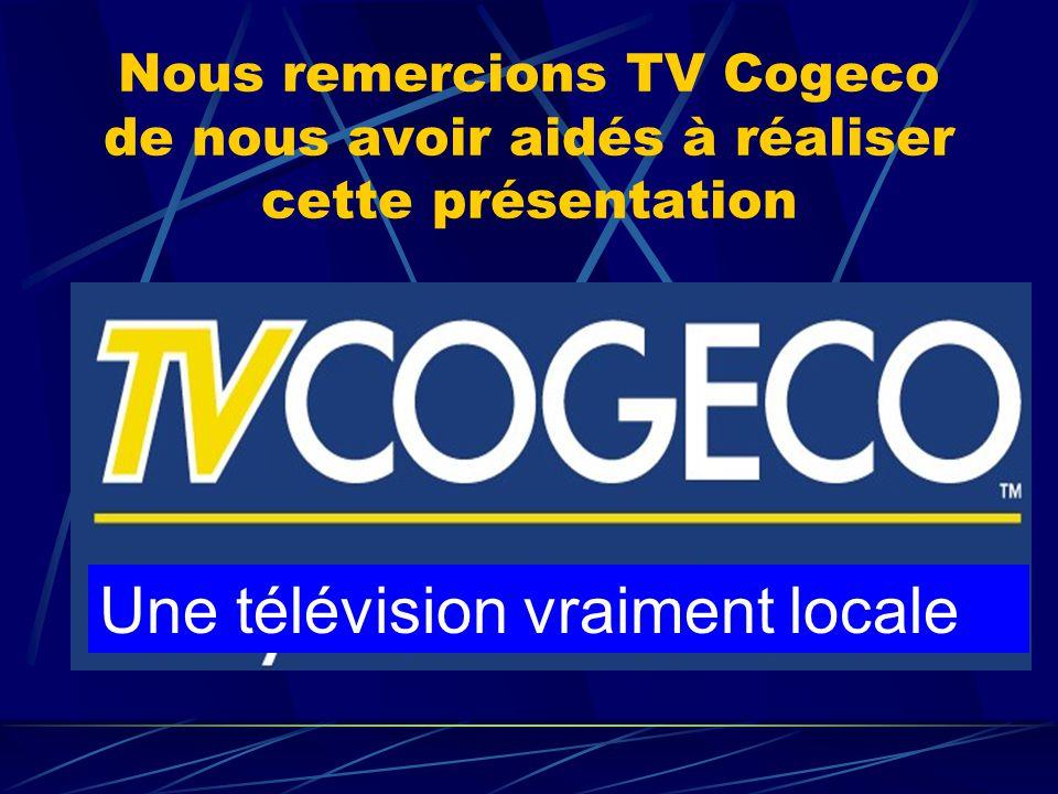 Nous remercions TV Cogeco de nous avoir aidés à réaliser cette présentation Une télévision vraiment locale