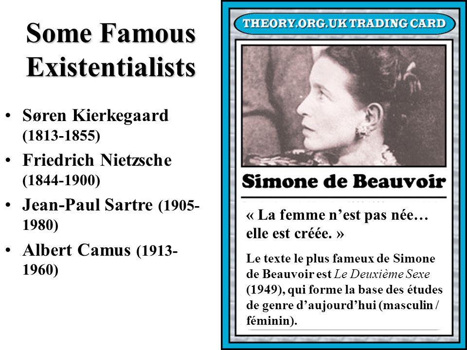 Some Famous Existentialists Søren Kierkegaard (1813-1855) Friedrich Nietzsche (1844-1900) Jean-Paul Sartre (1905- 1980) Albert Camus (1913- 1960) « La