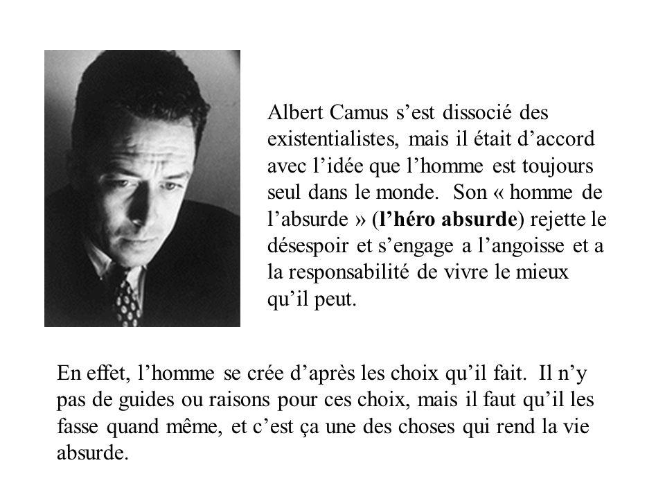 Albert Camus s'est dissocié des existentialistes, mais il était d'accord avec l'idée que l'homme est toujours seul dans le monde. Son « homme de l'abs