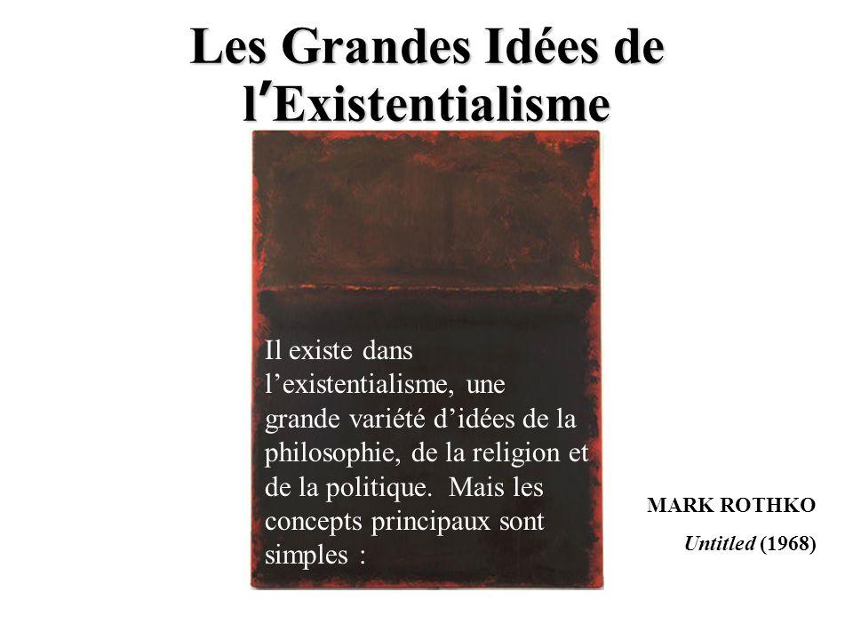 MARK ROTHKO Untitled (1968) Les Grandes Idées de l ' Existentialisme Il existe dans l'existentialisme, une grande variété d'idées de la philosophie, d