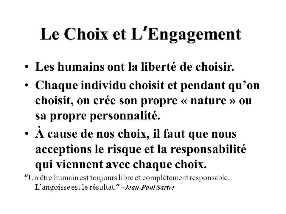 Le Choix et L ' Engagement Les humains ont la liberté de choisir. Chaque individu choisit et pendant qu'on choisit, on crée son propre « nature » ou s