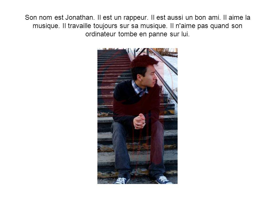 Son nom est Jonathan. Il est un rappeur. Il est aussi un bon ami.