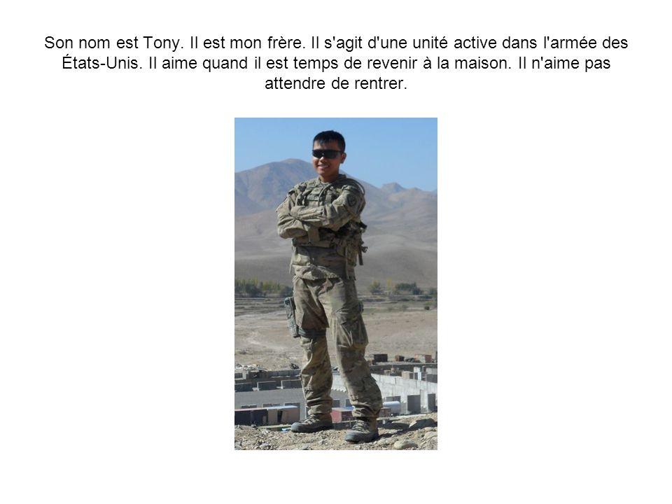 Son nom est Tony. Il est mon frère. Il s agit d une unité active dans l armée des États-Unis.