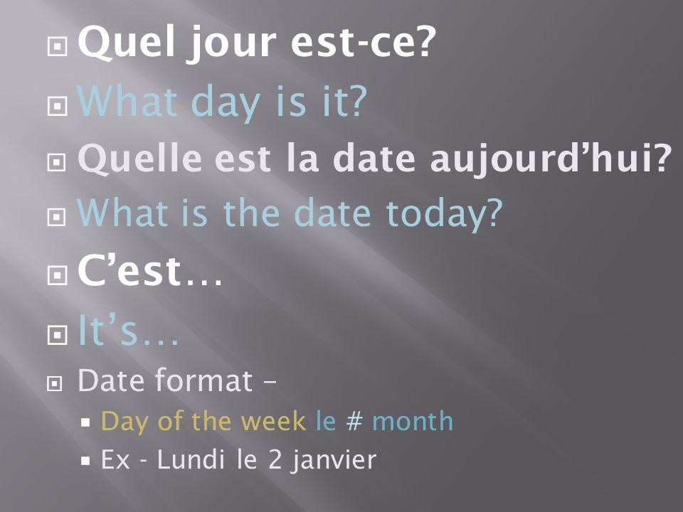  Quel jour est-ce?  What day is it?  Quelle est la date aujourd'hui?  What is the date today?  C'est…  It's…  Date format –  Day of the week l