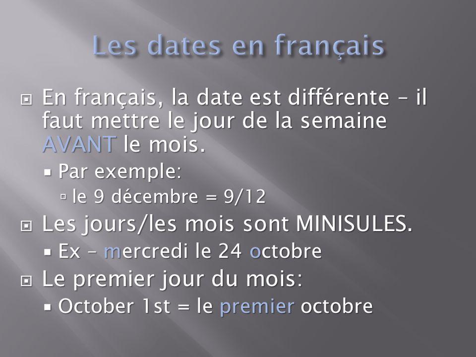  En français, la date est différente – il faut mettre le jour de la semaine AVANT le mois.  Par exemple:  le 9 décembre = 9/12  Les jours/les mois
