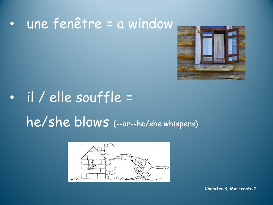 une fenêtre = a window il / elle souffle = he/she blows (--or--he/she whispers) Chapitre 3, Mini-conte 2