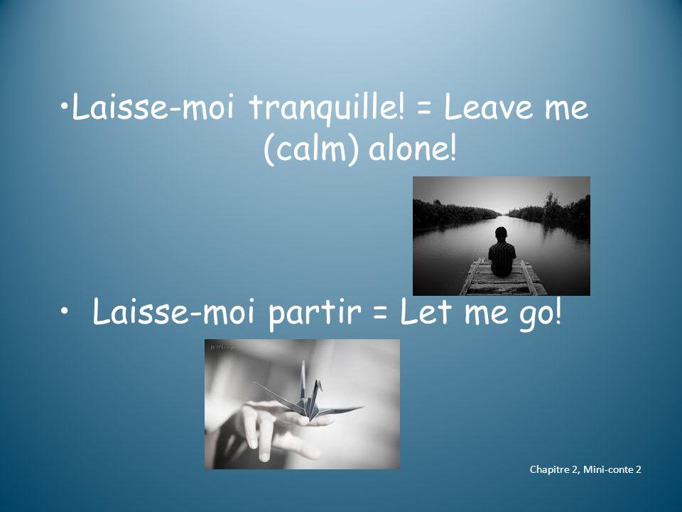 Le renard ne laisse pas l'oiseau partir = The fox does not let (allow) the bird to leave (go).