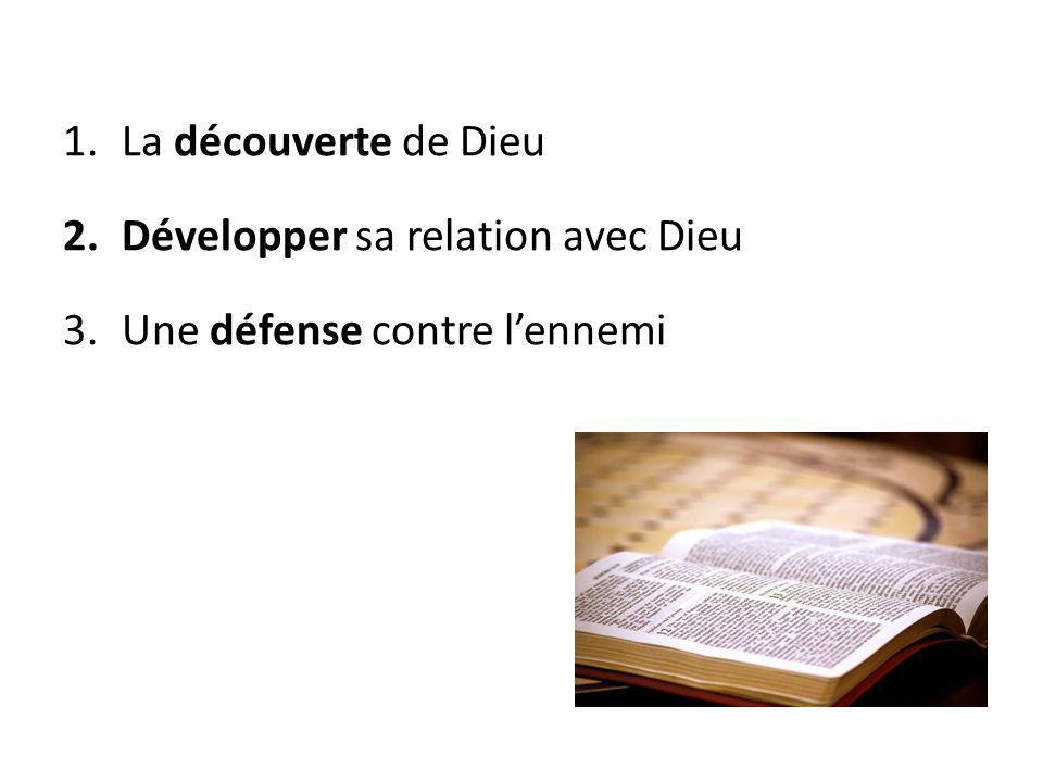 1.La découverte de Dieu 2.Développer sa relation avec Dieu 3.Une défense contre l'ennemi