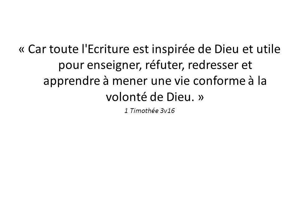 « Car toute l Ecriture est inspirée de Dieu et utile pour enseigner, réfuter, redresser et apprendre à mener une vie conforme à la volonté de Dieu.