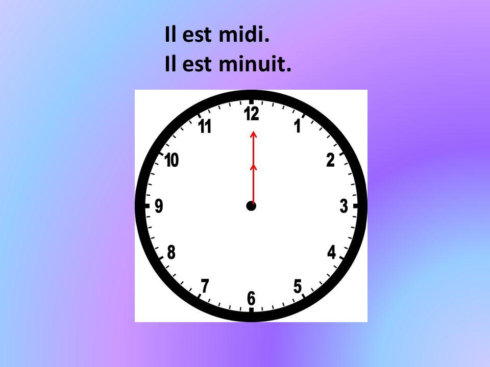 Il est midi. Il est minuit.