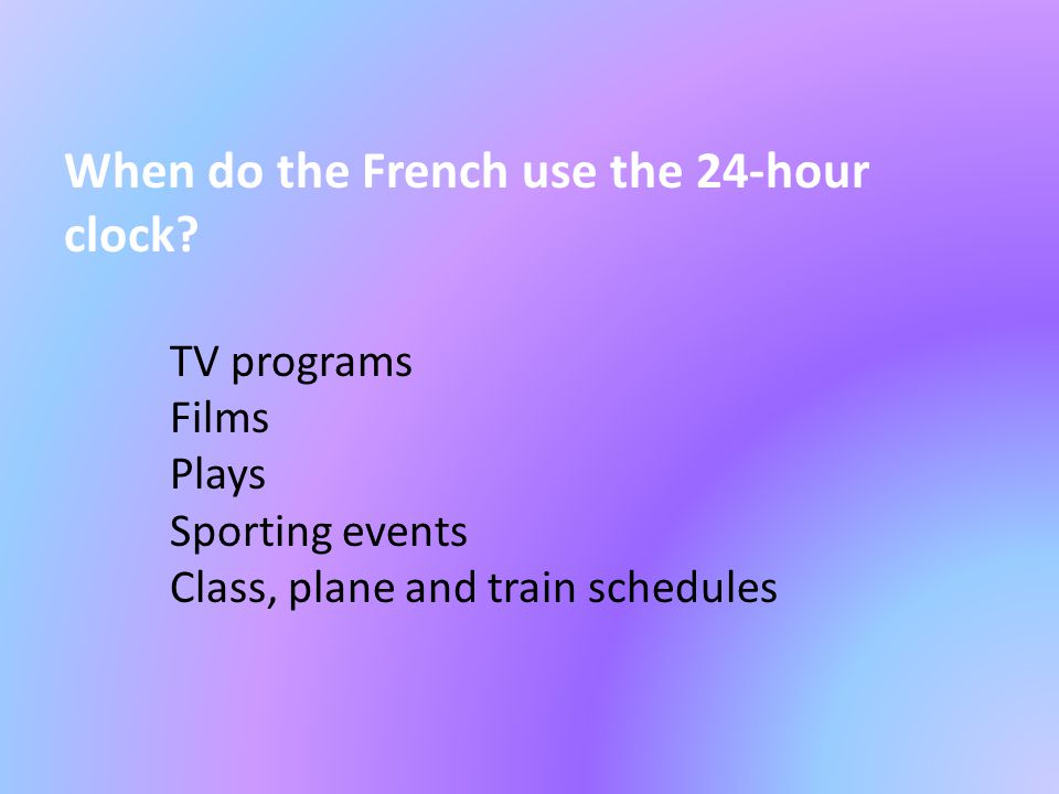 When do the French use the 24-hour clock.