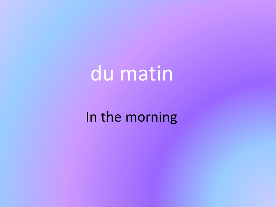 du matin In the morning