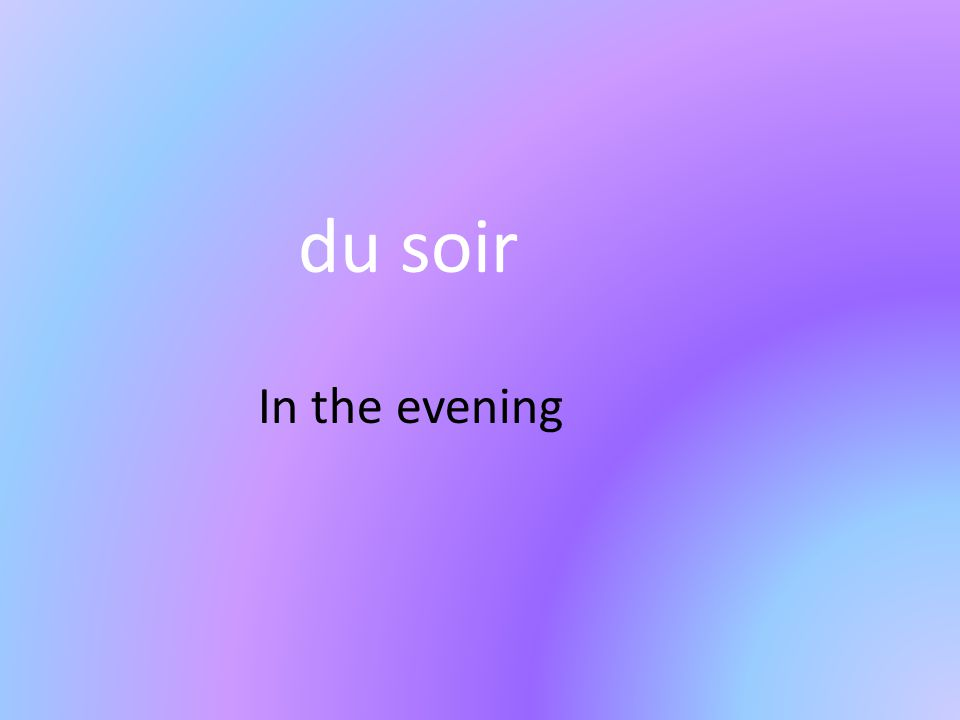 du soir In the evening