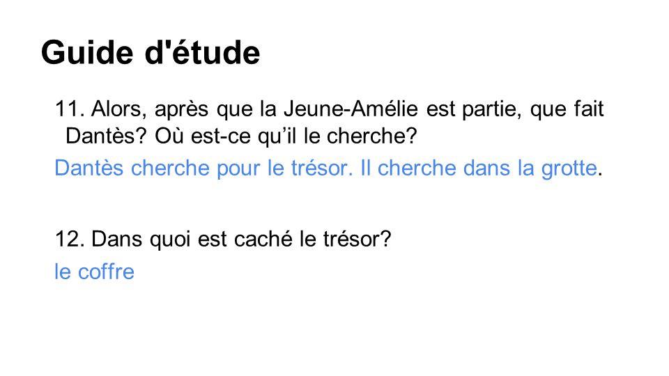 Guide d étude 11. Alors, après que la Jeune-Amélie est partie, que fait Dantès.