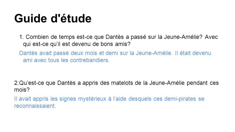 Guide d étude 1. Combien de temps est-ce que Dantès a passé sur la Jeune-Amélie.