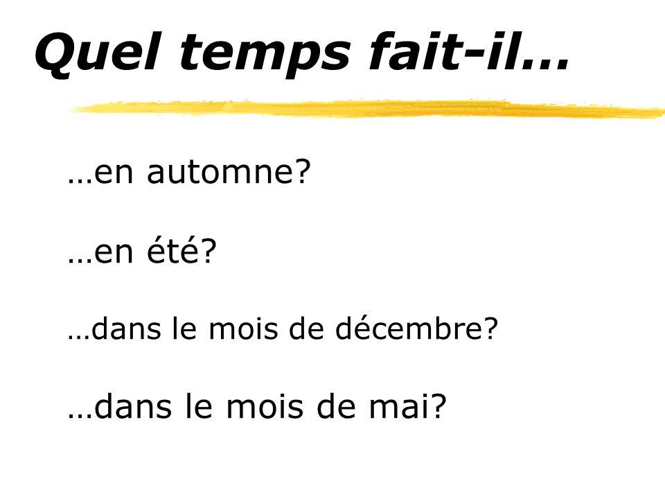 Quel temps fait-il… …en automne? …en été? …dans le mois de décembre? …dans le mois de mai?