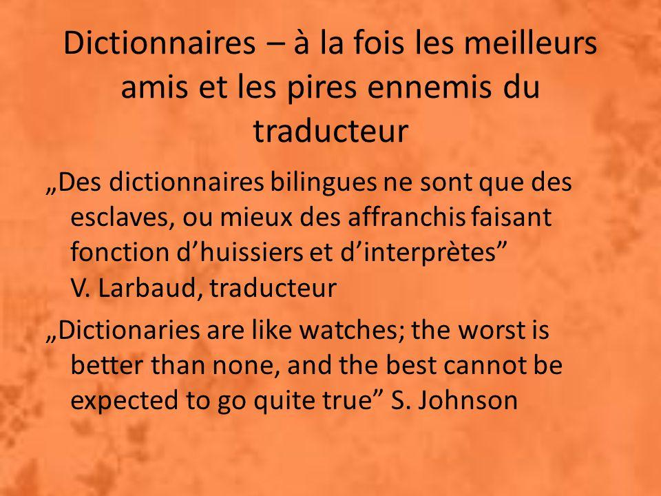 """Dictionnaires – à la fois les meilleurs amis et les pires ennemis du traducteur """"Des dictionnaires bilingues ne sont que des esclaves, ou mieux des affranchis faisant fonction d'huissiers et d'interprètes V."""