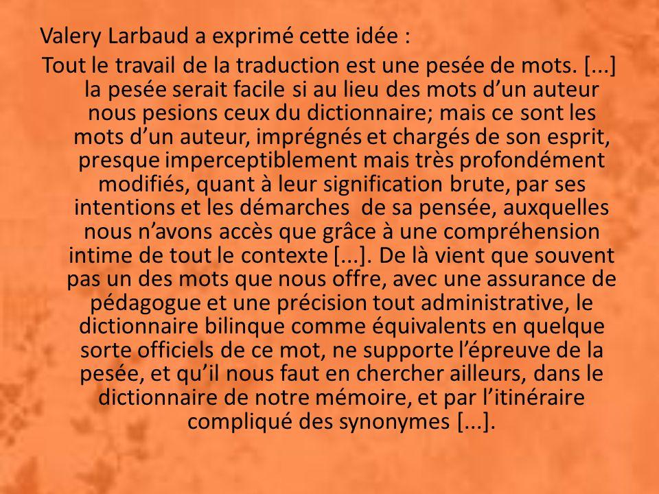 Valery Larbaud a exprimé cette idée : Tout le travail de la traduction est une pesée de mots.