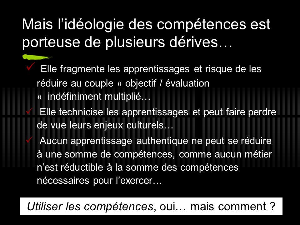 Mais l'idéologie des compétences est porteuse de plusieurs dérives… Elle fragmente les apprentissages et risque de les réduire au couple « objectif /
