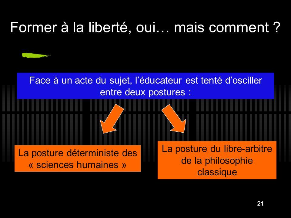 21 Face à un acte du sujet, l'éducateur est tenté d'osciller entre deux postures : La posture déterministe des « sciences humaines » La posture du lib