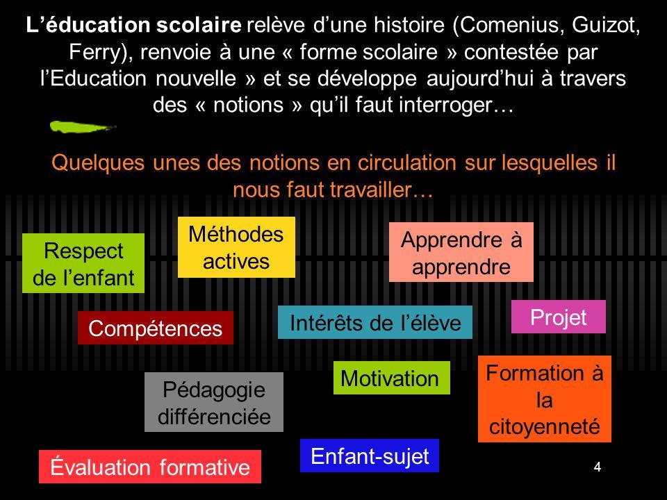 4 L'éducation scolaire relève d'une histoire (Comenius, Guizot, Ferry), renvoie à une « forme scolaire » contestée par l'Education nouvelle » et se dé