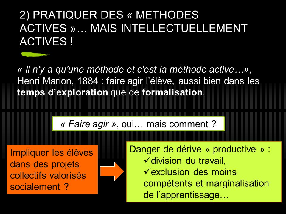 9 2) PRATIQUER DES « METHODES ACTIVES »… MAIS INTELLECTUELLEMENT ACTIVES .