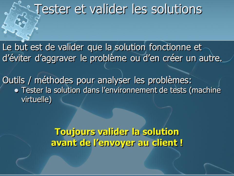 Tester et valider les solutions Le but est de valider que la solution fonctionne et d'éviter d'aggraver le problème ou d'en créer un autre. Outils / m