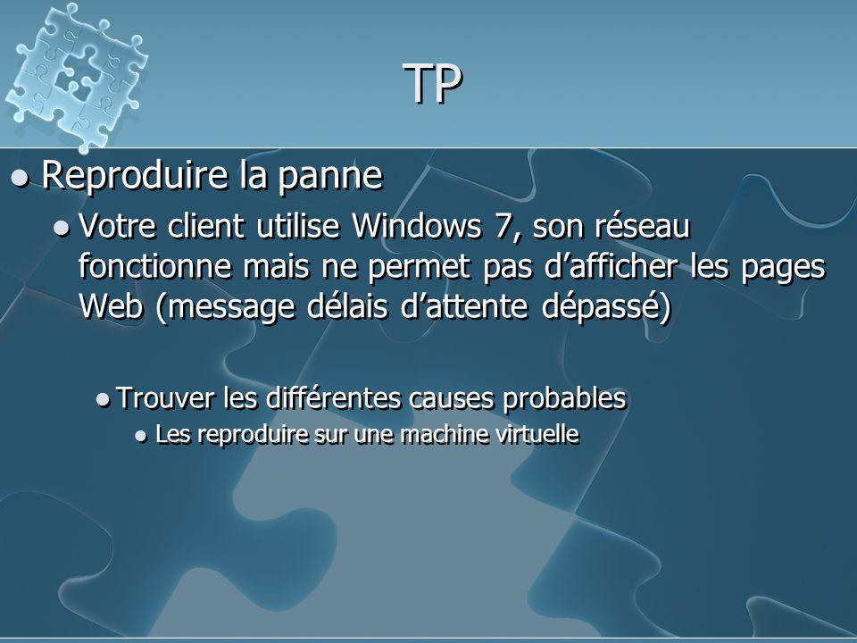 TP Reproduire la panne Votre client utilise Windows 7, son réseau fonctionne mais ne permet pas d'afficher les pages Web (message délais d'attente dép