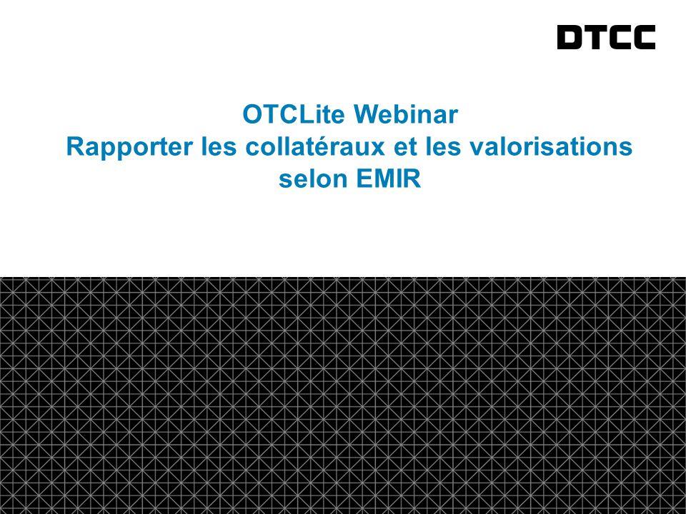 © DTCC 1 fda OTCLite Webinar Rapporter les collatéraux et les valorisations selon EMIR