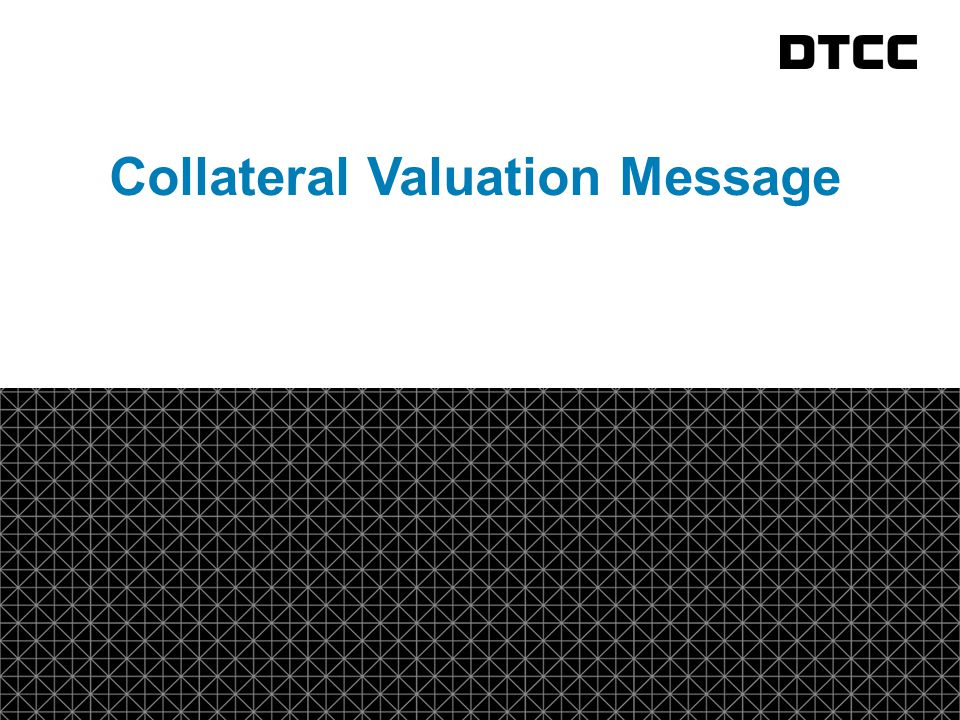 © DTCC 8 fda Collateral Valuation Message