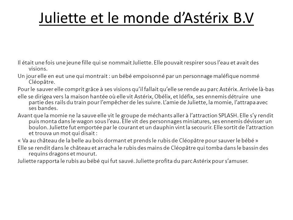 Juliette et le monde d'Astérix B.V Il était une fois une jeune fille qui se nommait Juliette. Elle pouvait respirer sous l'eau et avait des visions. U