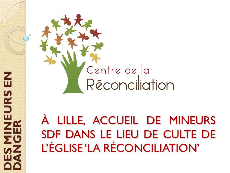 À LILLE, ACCUEIL DE MINEURS SDF DANS LE LIEU DE CULTE DE L'ÉGLISE 'LA RÉCONCILIATION' DES MINEURS EN DANGER