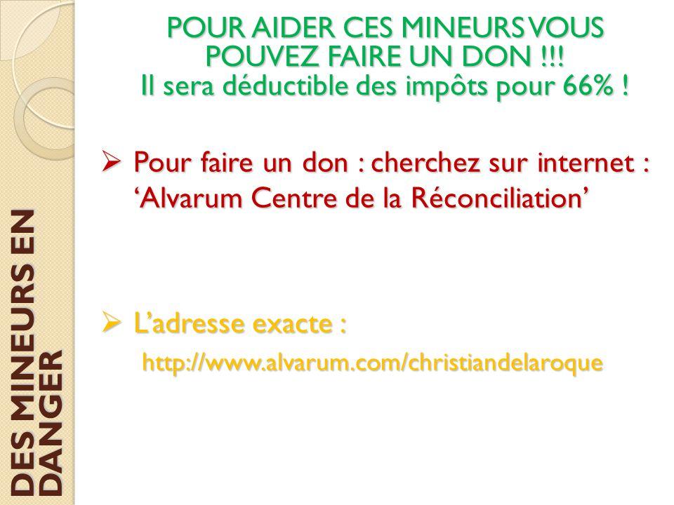 POUR AIDER CES MINEURS VOUS POUVEZ FAIRE UN DON !!! Il sera déductible des impôts pour 66% !  Pour faire un don : cherchez sur internet : 'Alvarum Ce