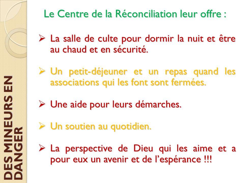 Le Centre de la Réconciliation leur offre :  La salle de culte pour dormir la nuit et être au chaud et en sécurité.  Un petit-déjeuner et un repas q