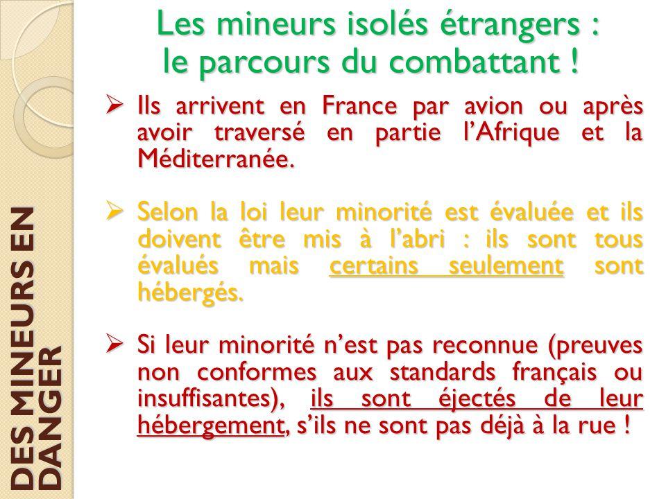 Les mineurs isolés étrangers :  Ils arrivent en France par avion ou après avoir traversé en partie l'Afrique et la Méditerranée.  Selon la loi leur