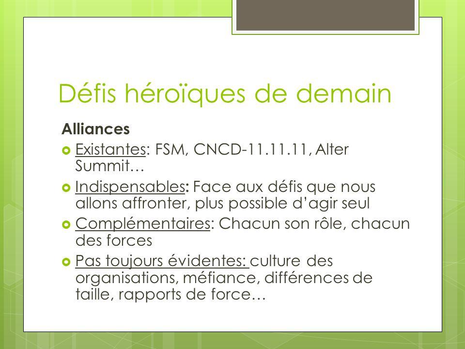 Défis héroïques de demain Alliances  Existantes: FSM, CNCD-11.11.11, Alter Summit…  Indispensables : Face aux défis que nous allons affronter, plus