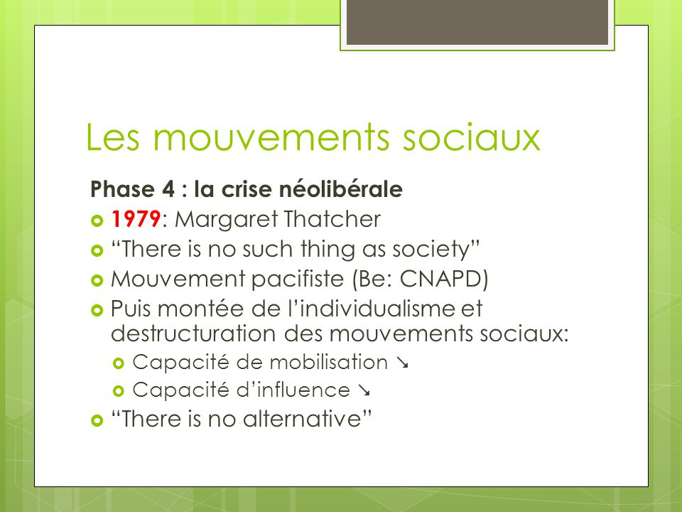"Les mouvements sociaux Phase 4 : la crise néolibérale  1979 : Margaret Thatcher  ""There is no such thing as society""  Mouvement pacifiste (Be: CNAP"
