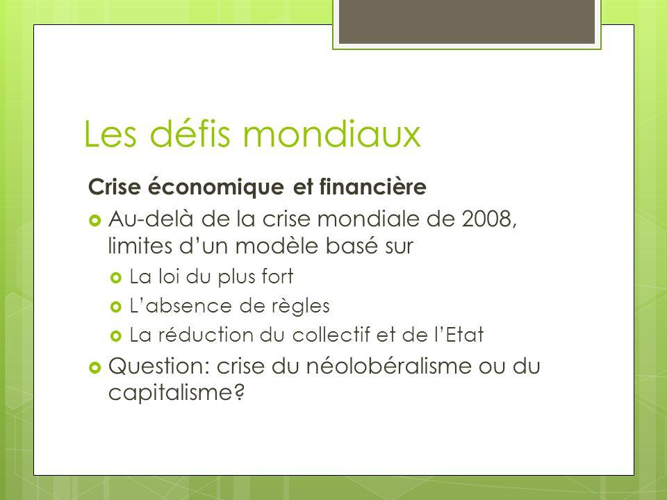 Les défis mondiaux Crise économique et financière  Au-delà de la crise mondiale de 2008, limites d'un modèle basé sur  La loi du plus fort  L'absen