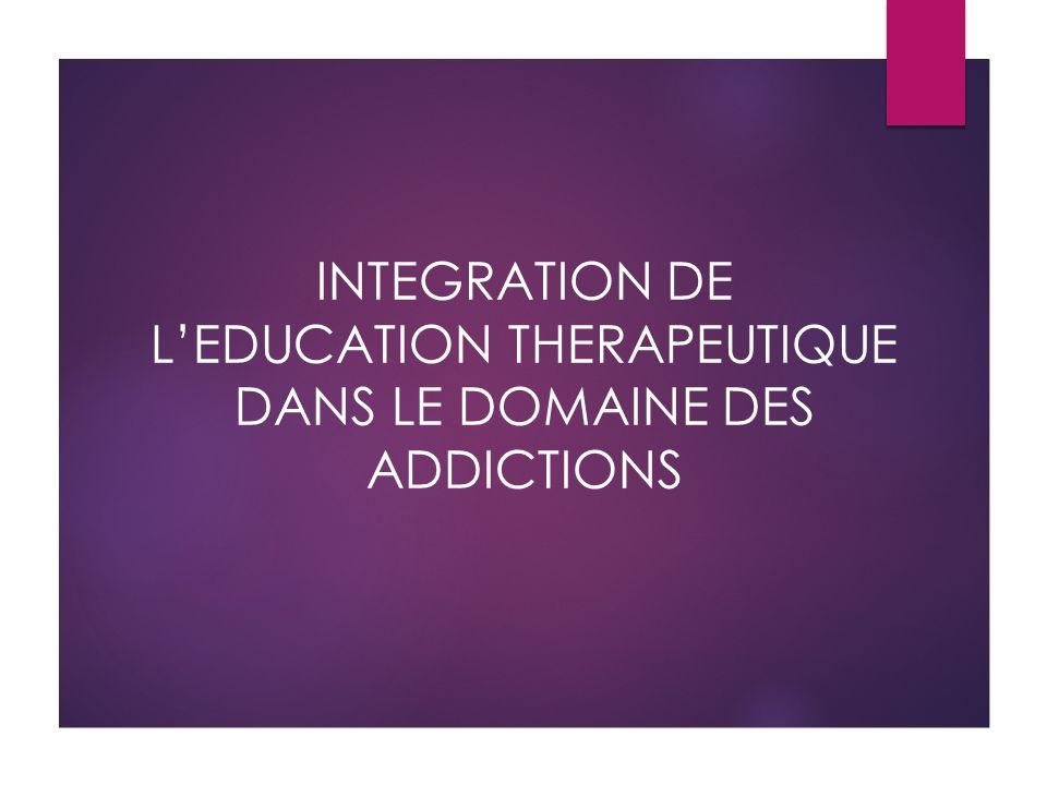 INTEGRATION DE L'EDUCATION THERAPEUTIQUE DANS LE DOMAINE DES ADDICTIONS