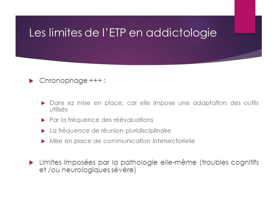 Les limites de l'ETP en addictologie  Chronophage +++ :  Dans sa mise en place, car elle impose une adaptation des outils utilisés  Par la fréquenc