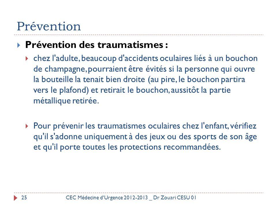 Prévention  Prévention des traumatismes :  chez l'adulte, beaucoup d'accidents oculaires liés à un bouchon de champagne, pourraient être évités si l