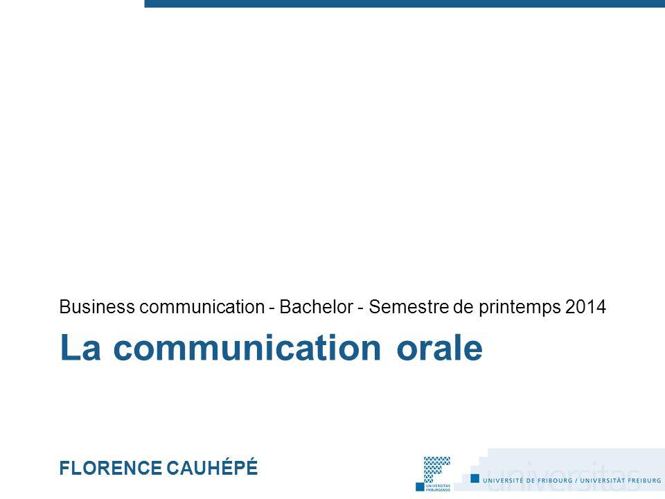La communication orale FLORENCE CAUHÉPÉ Business communication - Bachelor - Semestre de printemps 2014