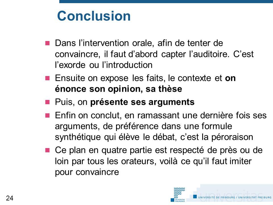 Conclusion Dans l'intervention orale, afin de tenter de convaincre, il faut d'abord capter l'auditoire. C'est l'exorde ou l'introduction Ensuite on ex
