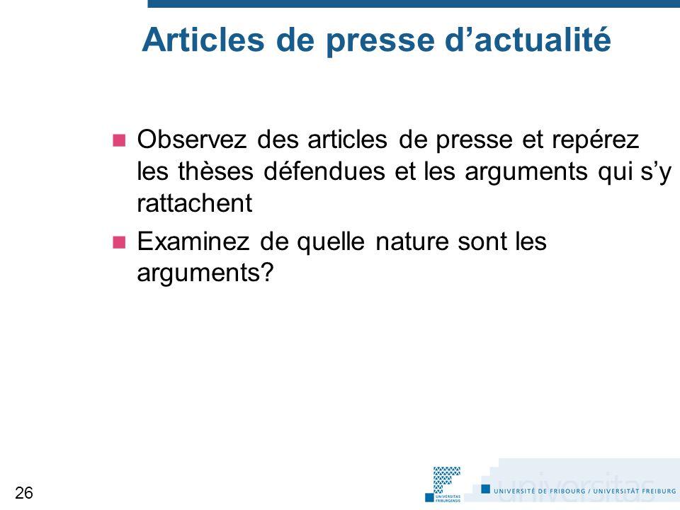 Articles de presse d'actualité Observez des articles de presse et repérez les thèses défendues et les arguments qui s'y rattachent Examinez de quelle nature sont les arguments.